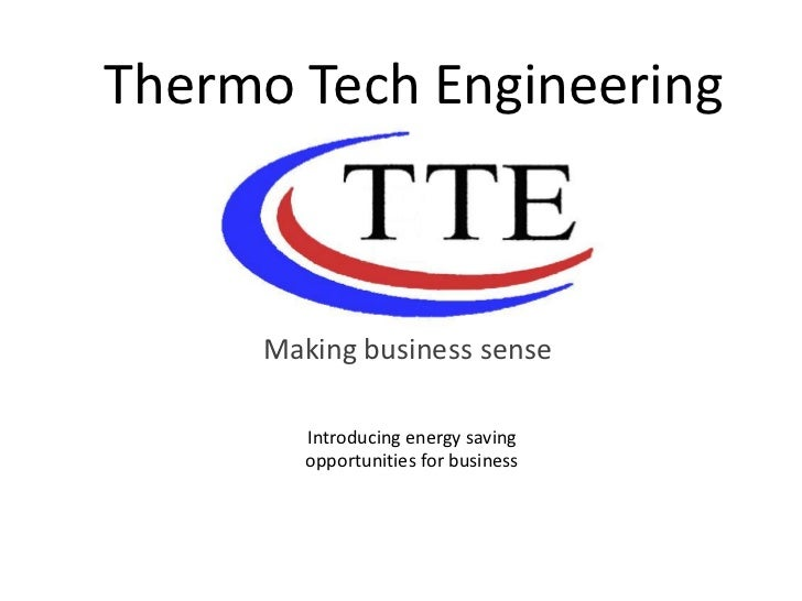 Thermo Tech Engineering<br />Making business sense<br />Introducing energy saving<br />opportunities for business<br />
