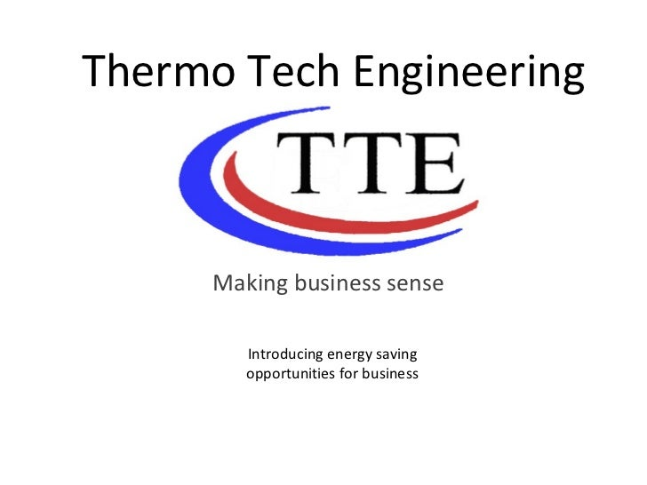 Thermo Tech Engineering Making business sense Introducing energy saving opportunities for business