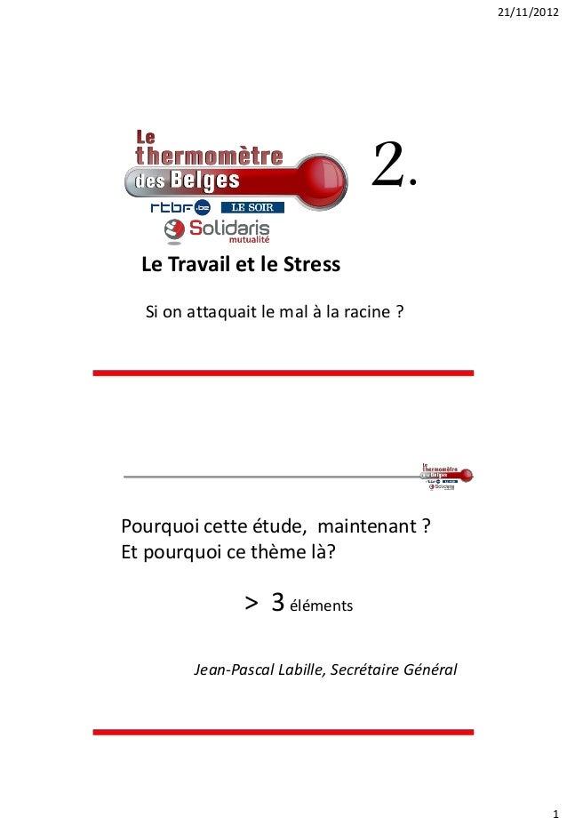 21/11/2012                                 2.  Le Travail et le Stress  Si on attaquait le mal à la racine ?Pourquoi cette...