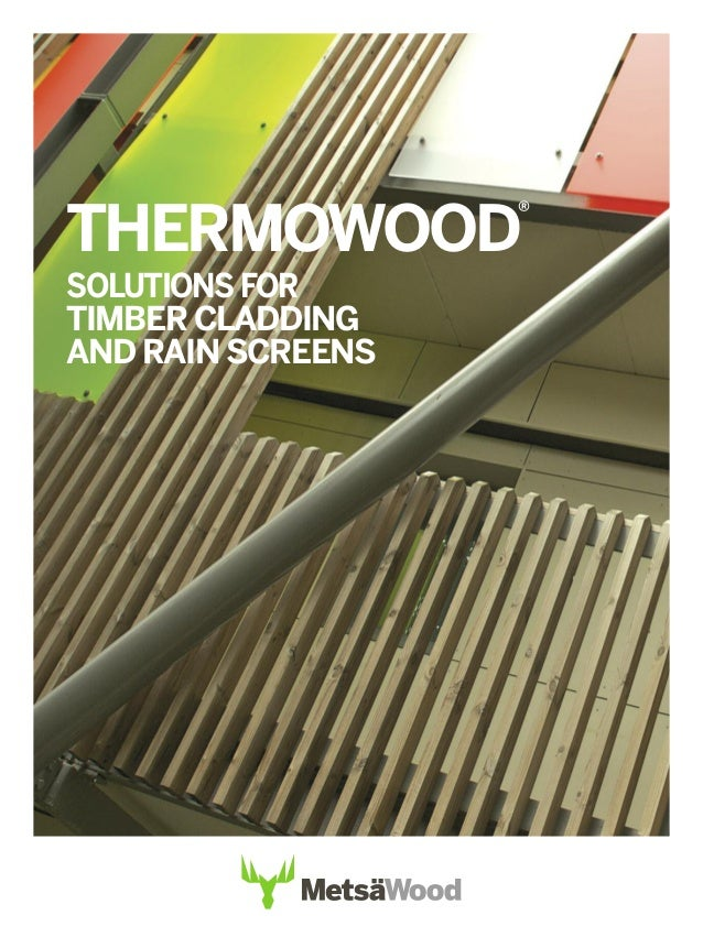 THERMOWOOD ® SOLUTIONS FOR TIMBER CLADDING AND RAIN SCREENS