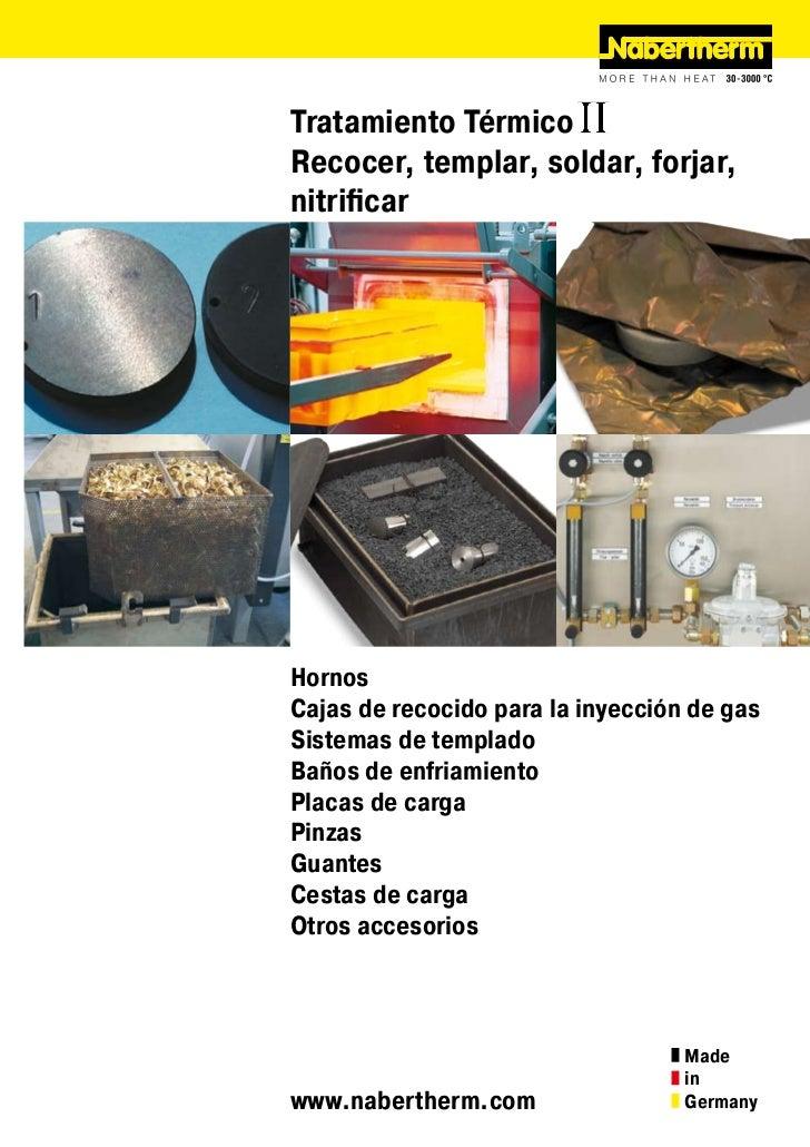 Tratamiento TérmicoRecocer, templar, soldar, forjar,nitrificarHornosCajas de recocido para la inyección de gasSistemas de ...