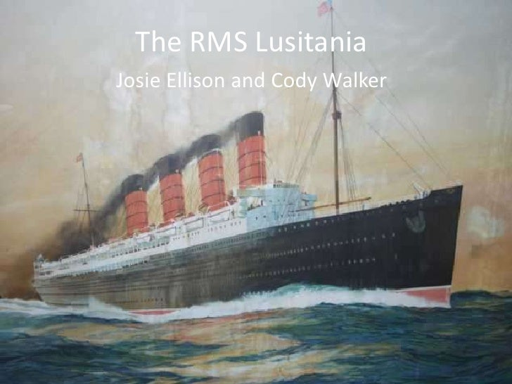 The RMS Lusitania<br />Josie Ellison and Cody Walker<br />
