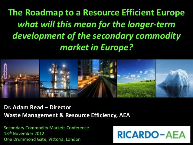 The Roadmap to a Resource Efficient Europe   what will this mean for the longer-term  development of the secondary commodi...