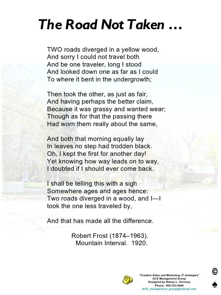 The Road Not Taken … <ul><li>TWO roads diverged in a yellow wood, </li></ul><ul><li>And sorry I could not travel both </li...