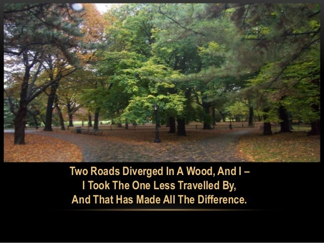 a road not taken and two The road not taken and other poems has 33,510 ratings and 328 reviews steven said: forty six pages of greatnesswhen all is said and done,these poems b.