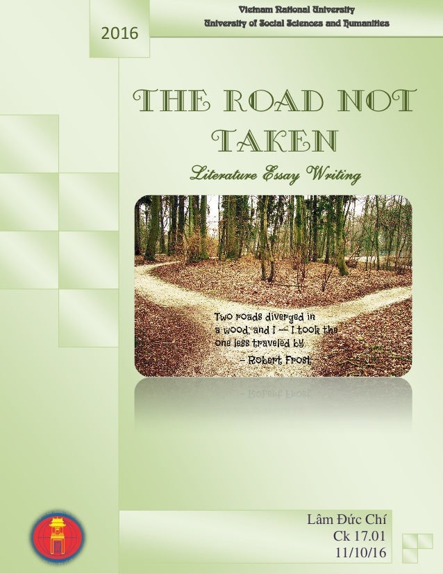 the road not taken by frost our choice our perception essay The poem 'the road not taken' offers a profound perception into the process of decision making the traveller at the crossroads of the diverging roads is symbolic of an individual at a decisive moment in his life's journey.
