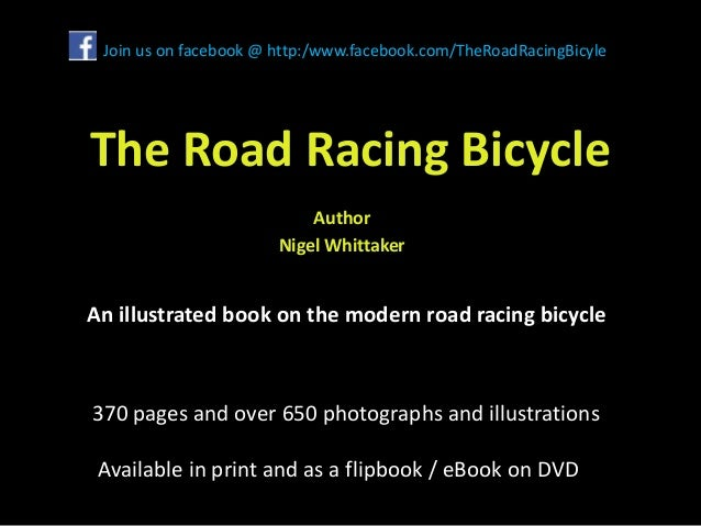 The Road Racing Bicycle Author Nigel Whittaker An illustrated book on the modern road racing bicycle 370 pages and over 65...
