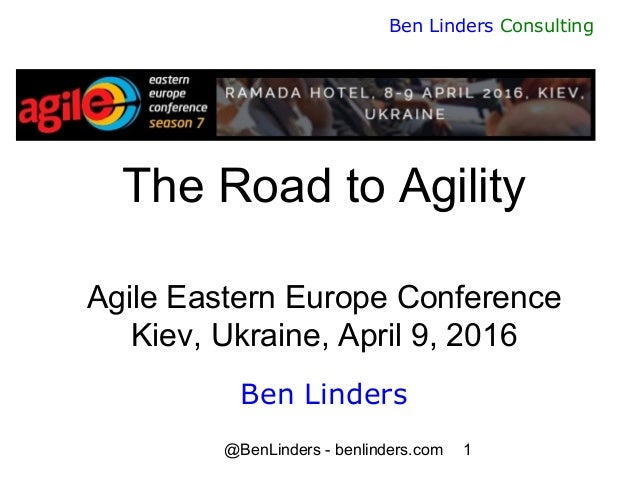 @BenLinders - benlinders.com 1 Ben Linders Consulting The Road to Agility Agile Eastern Europe Conference Kiev, Ukraine, A...