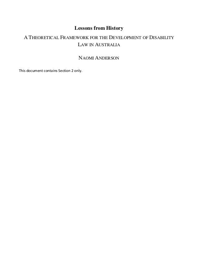 Lessons from HistoryA THEORETICAL FRAMEWORK FOR THE DEVELOPMENT OF DISABILITYLAW IN AUSTRALIANAOMI ANDERSONThis document c...