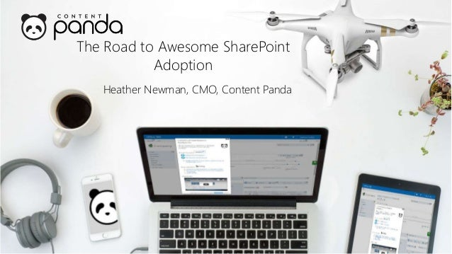 The Road to Awesome SharePoint Adoption Heather Newman, CMO, Content Panda