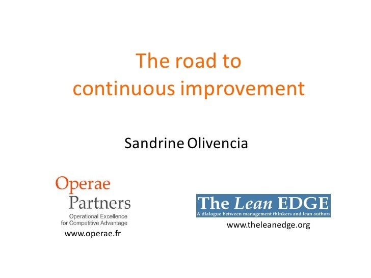 The road to  continuous improvement                  Sandrine Olivencia                                  www.theleanedge.o...