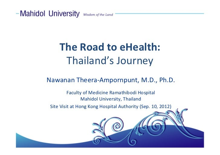 The Road to eHealth:       Thailand's JourneyNawanan Theera‐Ampornpunt, M.D., Ph.D.          Faculty of Medicine Ramathibo...
