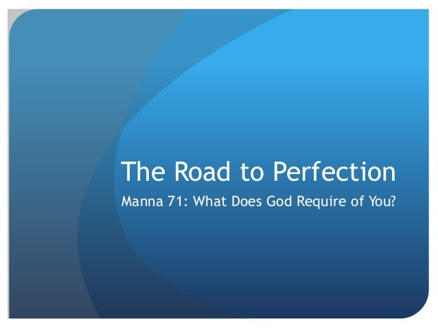 The Road to Perfection Manna 71: What Does God Require of You?