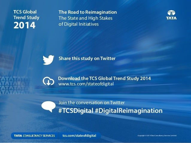 12 Copyright © 2014 Tata Consultancy Services Limited The Road to Reimagination The State and High Stakes  of Digital Ini...