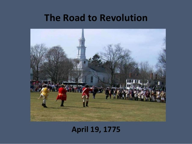 The Road to Revolution  April 19, 1775