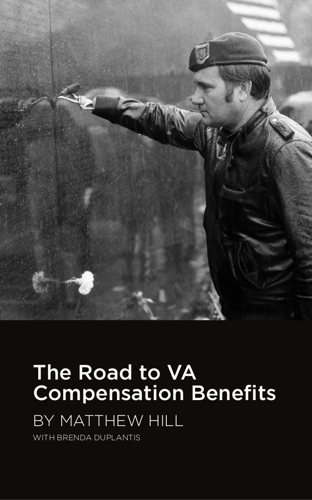 The Road to VA Compensation Benefits BY MATTHEW HILL WITH BRENDA DUPLANTIS