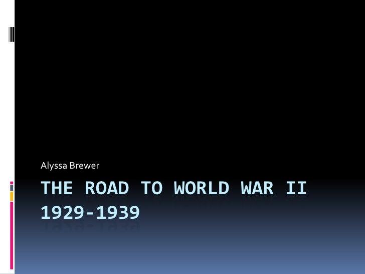 The Road to World War II1929-1939<br />Alyssa Brewer<br />