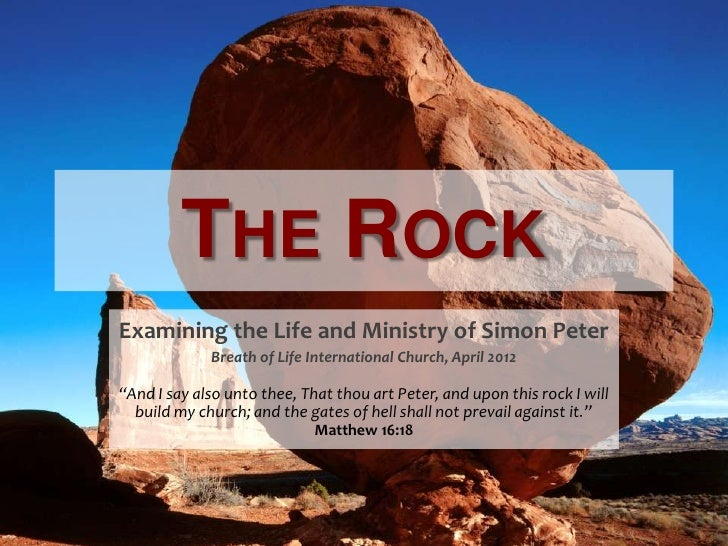 "THE ROCKExamining the Life and Ministry of Simon Peter             Breath of Life International Church, April 2012""And I s..."