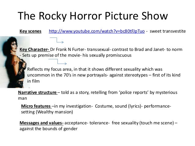 The Rocky Horror Picture Show Key scenes http://www.youtube.com/watch?v=bc80tFJpTuo - sweet transvestite Narrative structu...