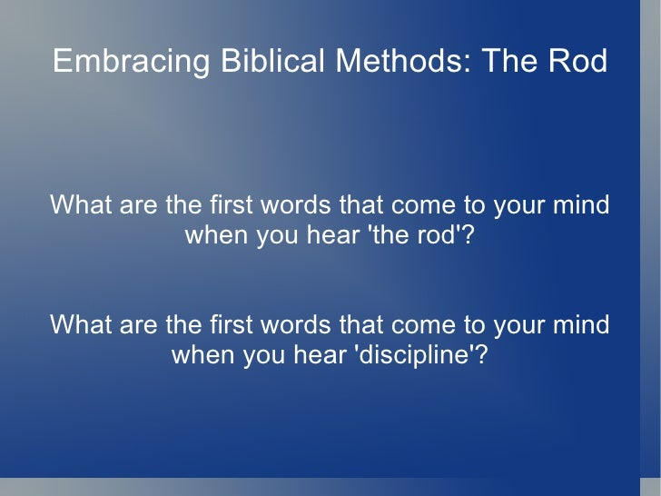 Embracing Biblical Methods: The Rod What are the first words that come to your mind when you hear 'the rod'? What are the ...