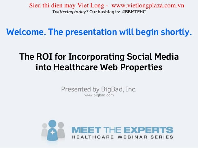 The ROI for Incorporating Social Media into Healthcare Web Properties Presented by BigBad, Inc. www.bigbad.com Twittering ...