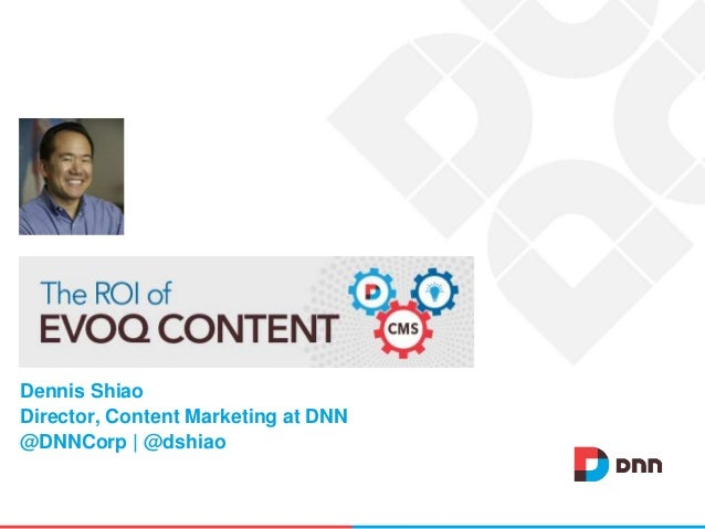 Dennis Shiao Director, Content Marketing at DNN @DNNCorp   @dshiao