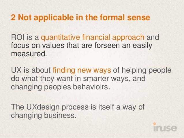 2 Not applicable in the formal senseROI is a quantitative financial approach andfocus on values that are forseen an easily...