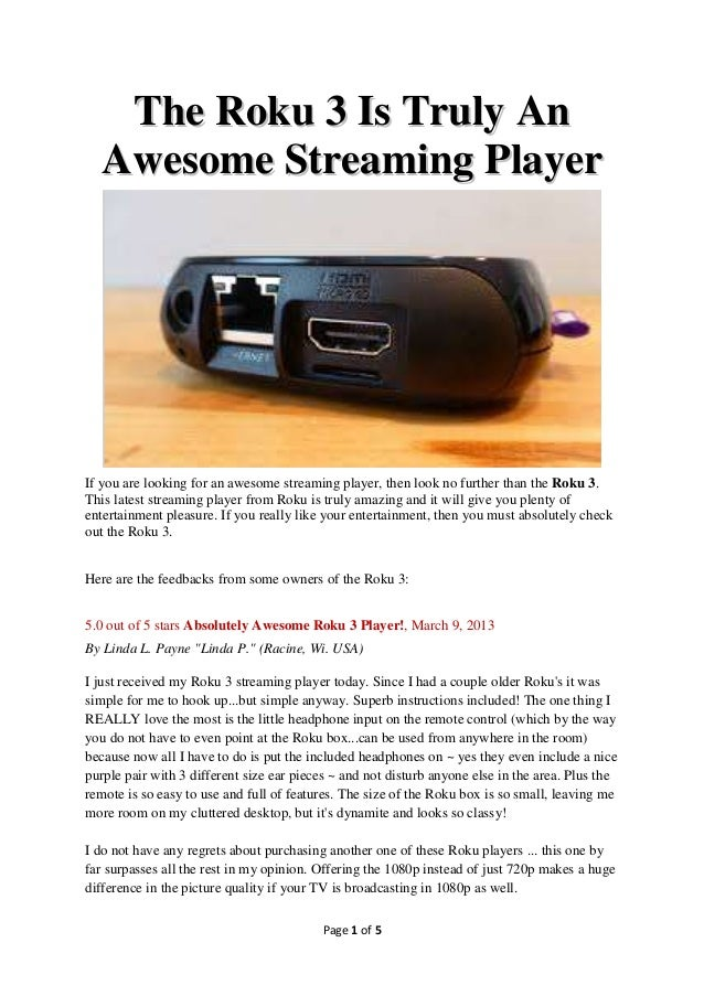 The Roku 3 Is Truly An  Awesome Streaming PlayerIf you are looking for an awesome streaming player, then look no further t...