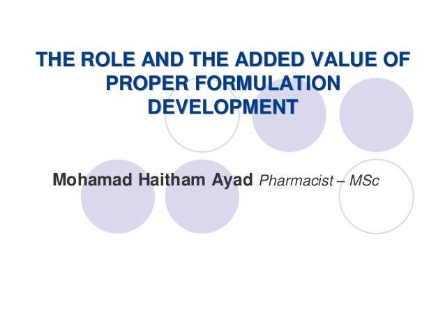 Mohamad Haitham Ayad Pharmacist – MSc THE ROLE AND THE ADDED VALUE OF PROPER FORMULATION DEVELOPMENT