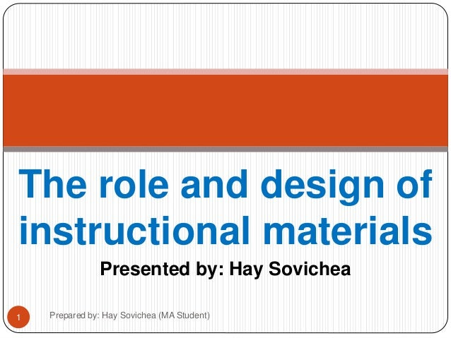 The role and design of  instructional materials  Presented by: Hay Sovichea  1 Prepared by: Hay Sovichea (MA Student)
