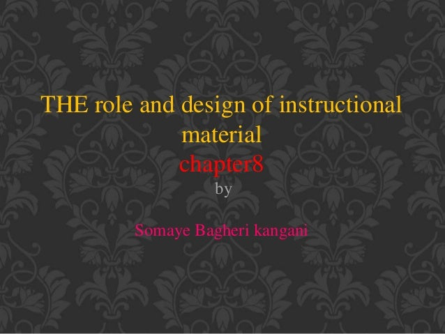 THE role and design of instructional material chapter8 by Somaye Bagheri kangani