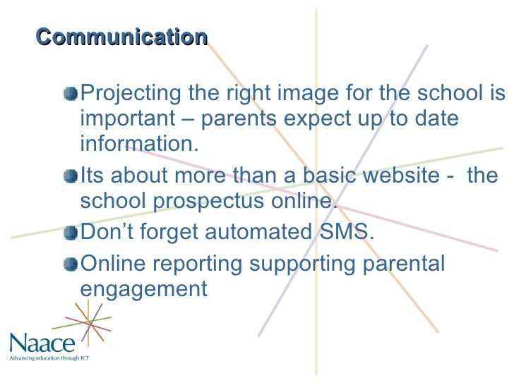 Communication <ul><li>Projecting the right image for the school is important – parents expect up to date information. </li...