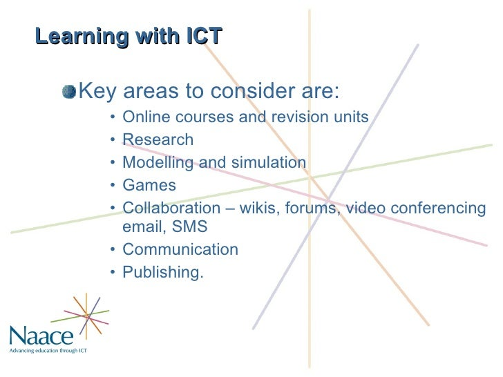 Learning with ICT <ul><li>Key areas to consider are: </li></ul><ul><ul><ul><li>Online courses and revision units </li></ul...