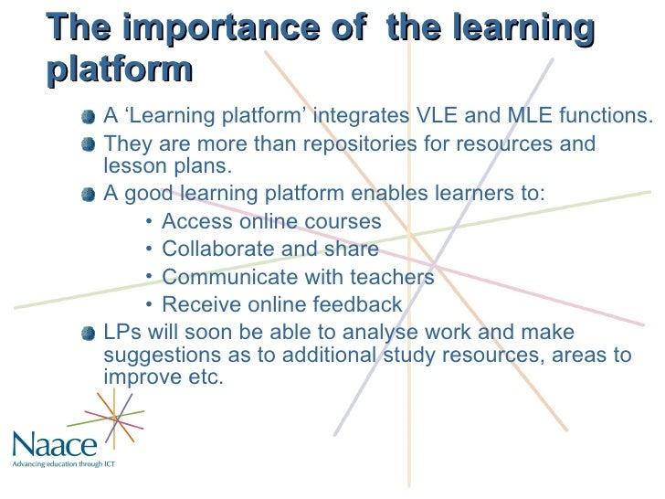The importance of  the learning platform <ul><li>A 'Learning platform' integrates VLE and MLE functions. </li></ul><ul><li...