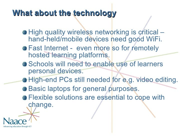 What about the technology <ul><li>High quality wireless networking is critical – hand-held/mobile devices need good WiFi. ...