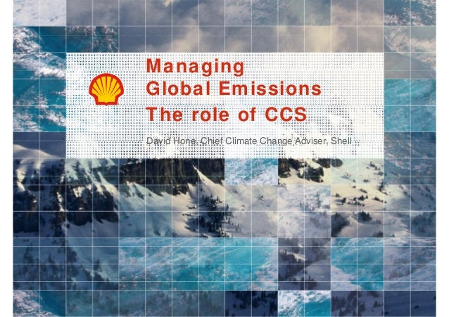 Managing Global Emissions The role of CCS David Hone, Chief Climate Change Adviser, Shell Hone Adviser