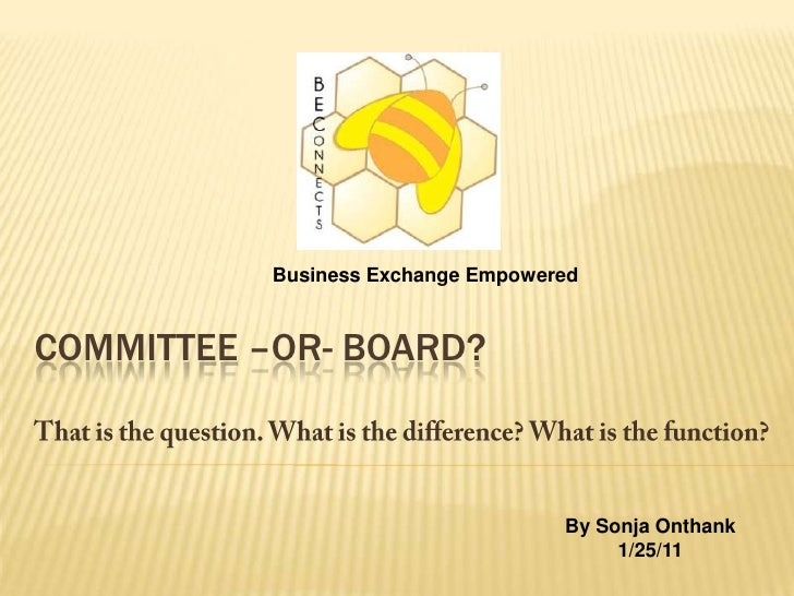 Business Exchange Empowered<br />Committee –or- board?<br />That is the question. What is the difference? What is the func...