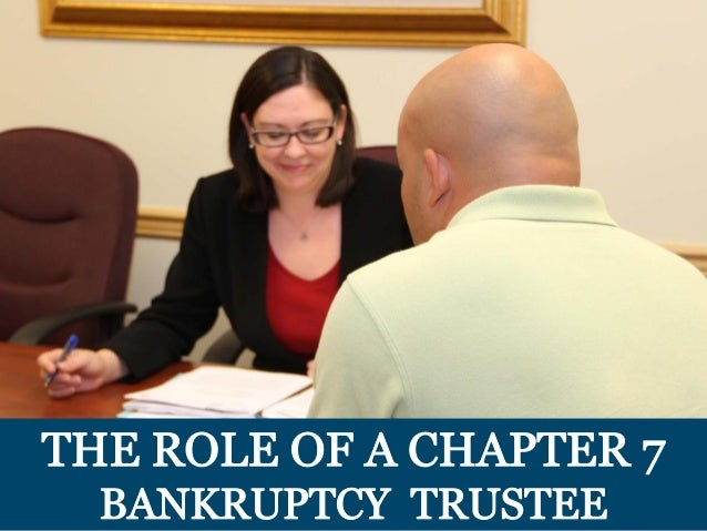 ,i~ E THE ROL OF A CHAPTER 7 BANKRUPTCY TRUSTEE