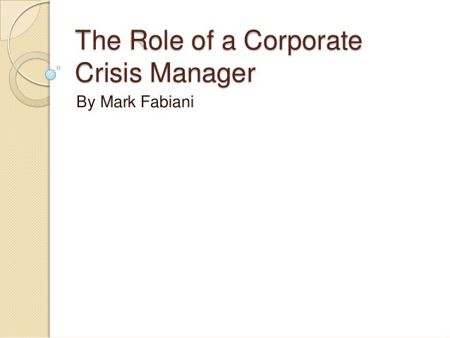 The Role of a Corporate Crisis Manager By Mark Fabiani