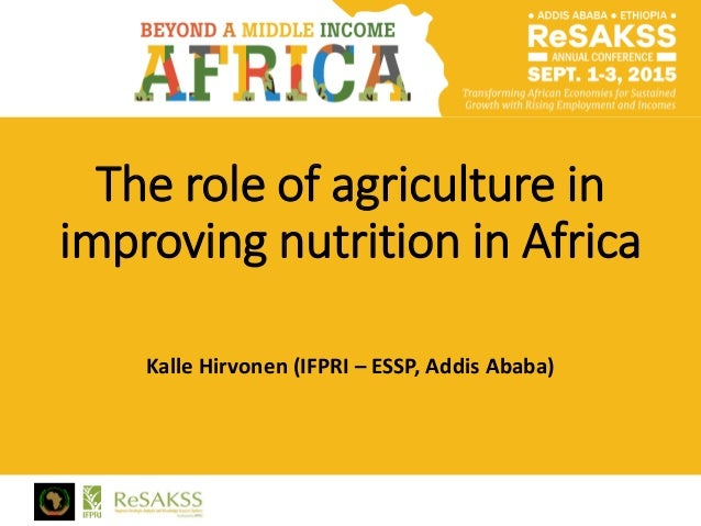 The role of agriculture in improving nutrition in Africa Kalle Hirvonen (IFPRI – ESSP, Addis Ababa)