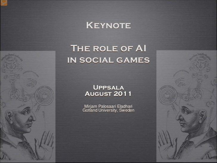 Keynote The role of AIin social games     Uppsala   August 2011   Mirjam Palosaari Eladhari  Gotland University, Sweden