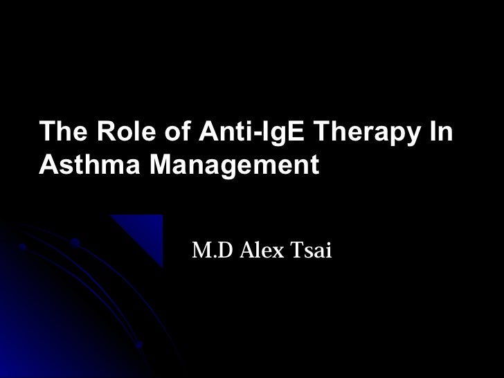 Real-life Experience in      C.C.HThe Role of Anti-IgE Therapy InAsthma Management             M.D Alex Tsai