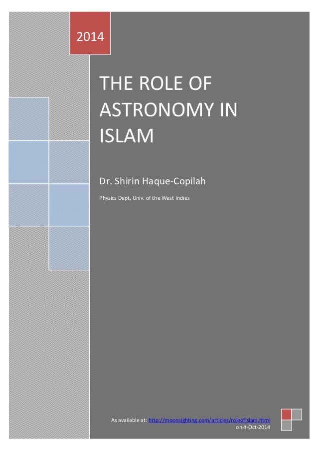 THE ROLE OF ASTRONOMY IN ISLAM  Dr. Shirin Haque-Copilah  Physics Dept, Univ. of the West Indies  2014  As available at: h...