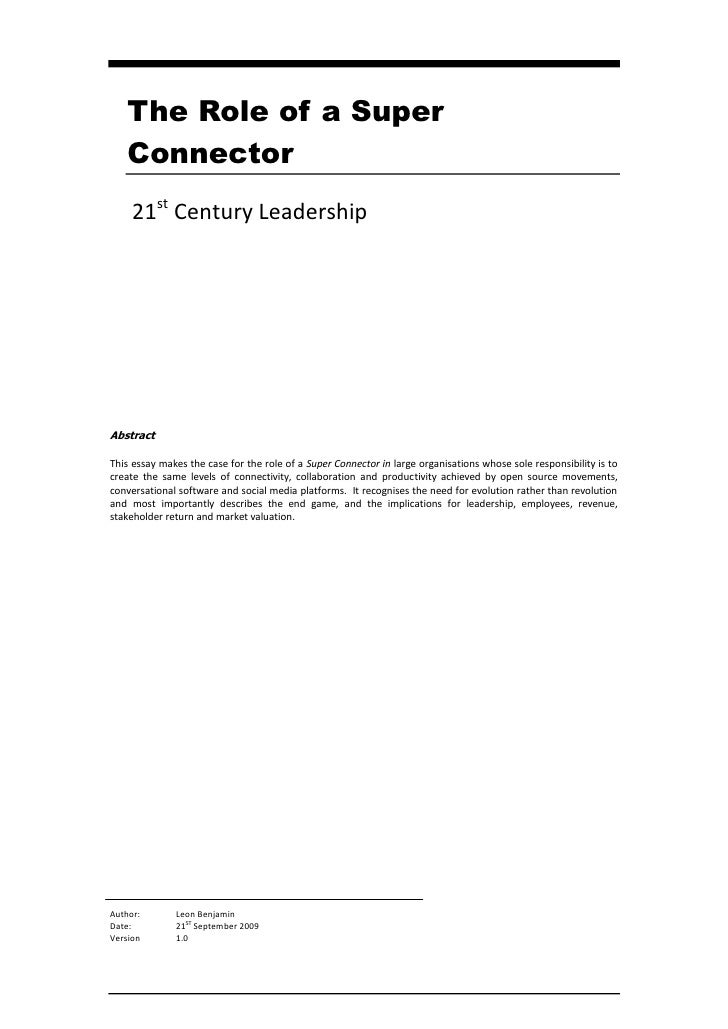 The Role of a Super     Connector      21st Century Leadership     Abstract  This essay makes the case for the role of a S...