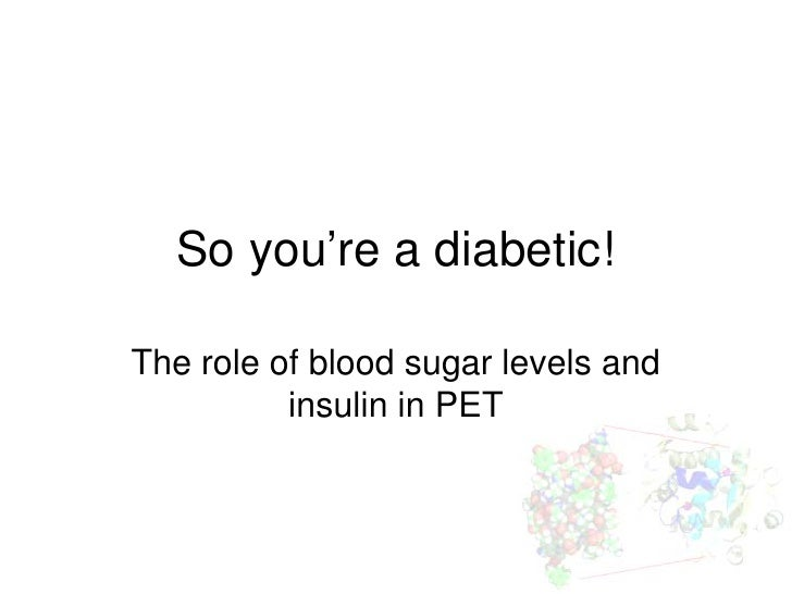 So you're a diabetic!The role of blood sugar levels and          insulin in PET