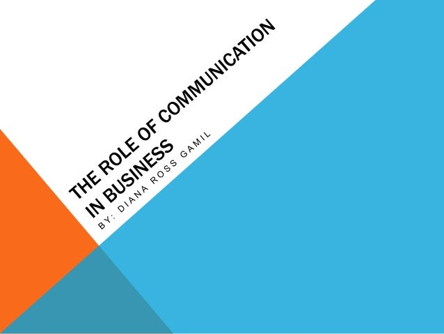 the role and importance of communication in business Communication in business the history of communication is as previous as the history of human being society the importance of business communication.