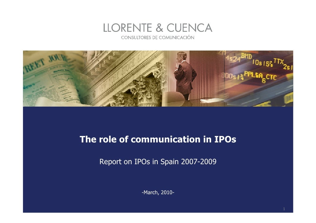 The role of communication in IPOs      Report on IPOs in Spain 2007-2009                  -March, 2010-                   ...