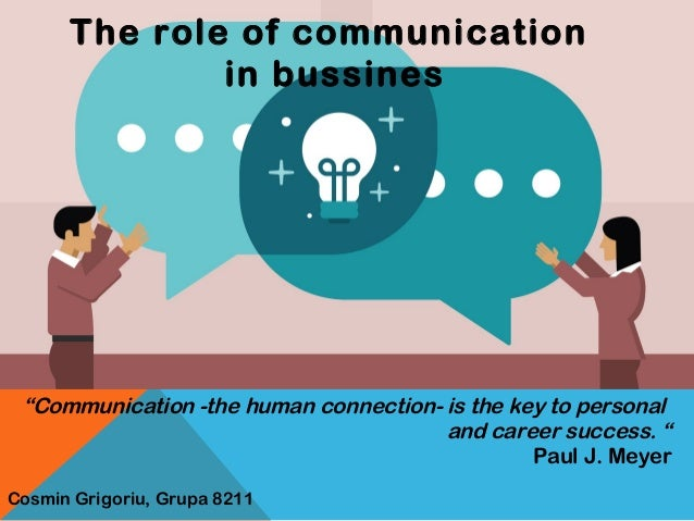 "The role of communication in bussines ""Communication -the human connection- is the key to personal and career success. "" P..."