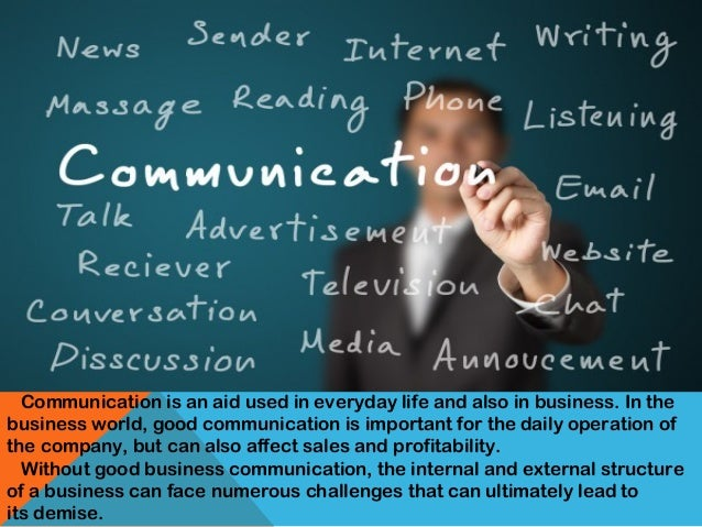 bussines communication Course description for business communication: this course is designed to give students a comprehensive view of communication, its scope and importance in business, and the role of communication in establishing a favorable outside the firm environment, as well as an effective internal communications program.