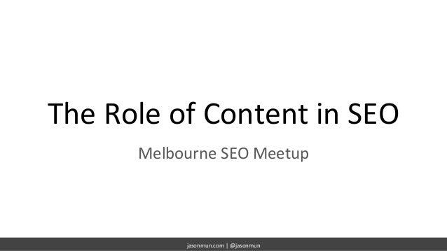jasonmun.com | @jasonmun The Role of Content in SEO Melbourne SEO Meetup